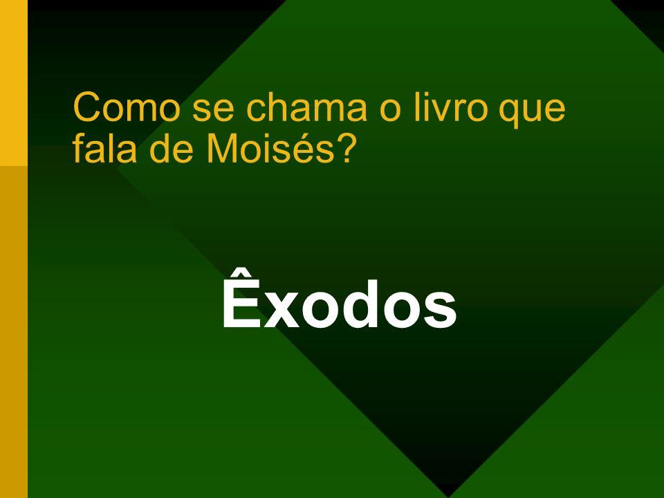 Como se chama o livro que fala de Moisés? Êxodos