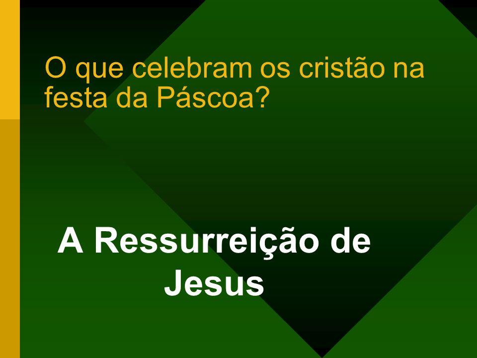 O que celebram os cristão na festa da Páscoa? A Ressurreição de Jesus