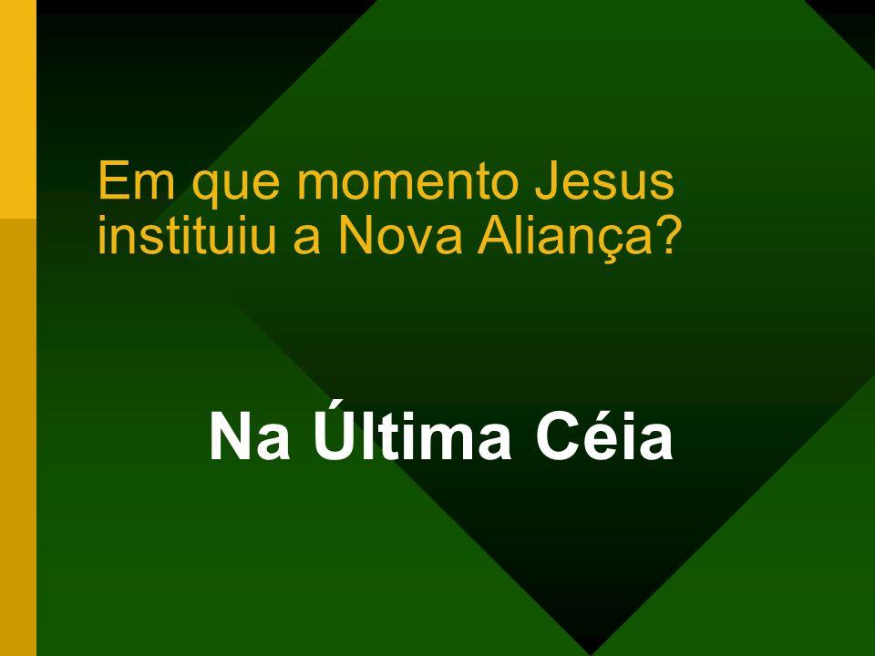 Em que momento Jesus instituiu a Nova Aliança? Na Última Céia