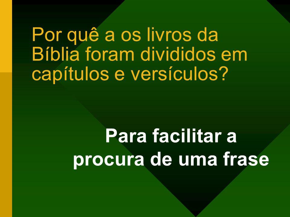 Por quê a os livros da Bíblia foram divididos em capítulos e versículos? Para facilitar a procura de uma frase