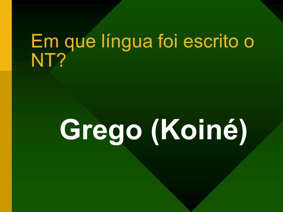 Em que língua foi escrito o NT? Grego (Koiné)