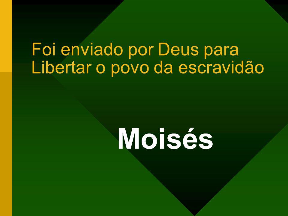 Foi enviado por Deus para Libertar o povo da escravidão Moisés