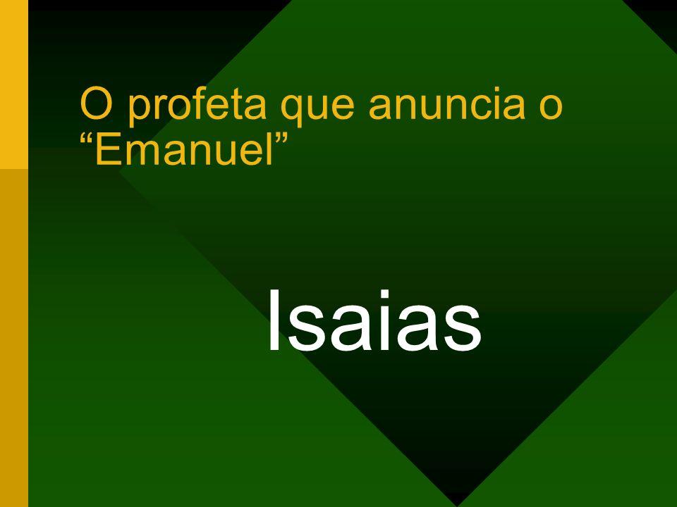 O profeta que anuncia o Emanuel Isaias