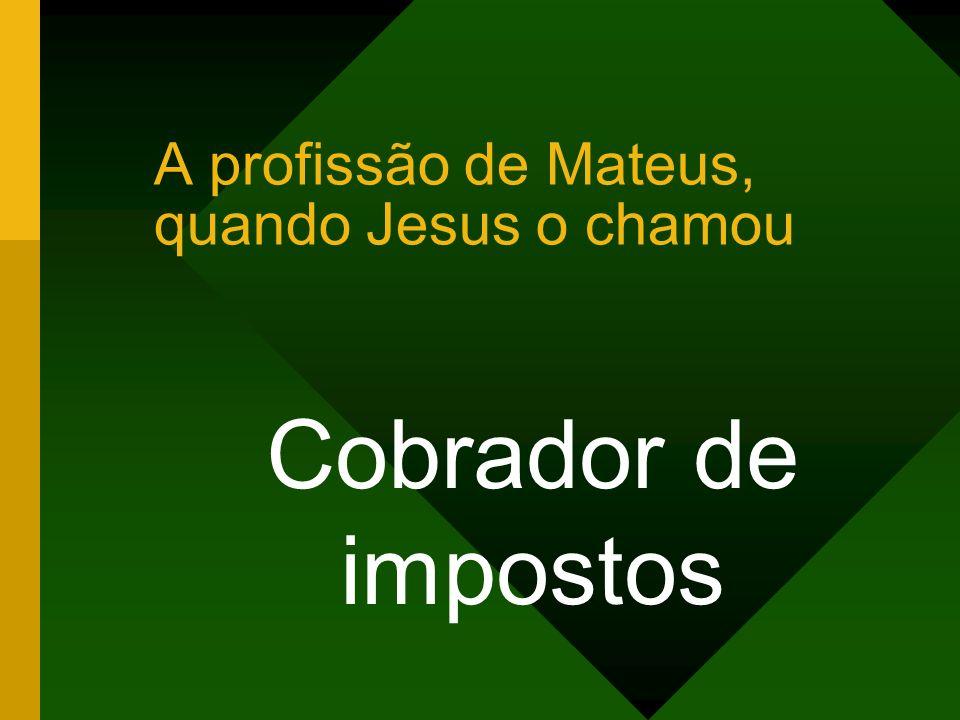 A profissão de Mateus, quando Jesus o chamou Cobrador de impostos