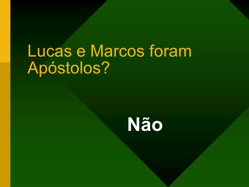 Lucas e Marcos foram Apóstolos? Não