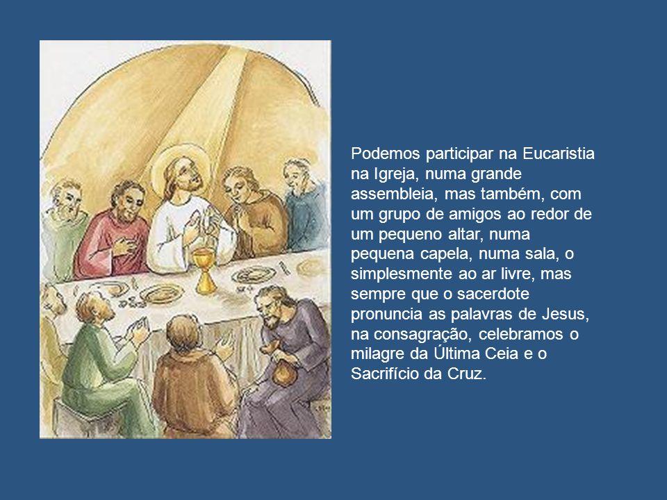 Podemos participar na Eucaristia na Igreja, numa grande assembleia, mas também, com um grupo de amigos ao redor de um pequeno altar, numa pequena cape