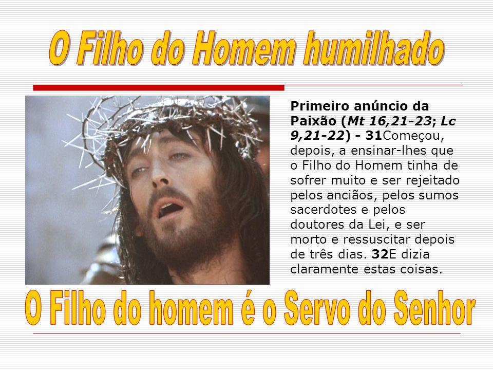 Primeiro anúncio da Paixão (Mt 16,21-23; Lc 9,21-22) - 31Começou, depois, a ensinar-lhes que o Filho do Homem tinha de sofrer muito e ser rejeitado pe