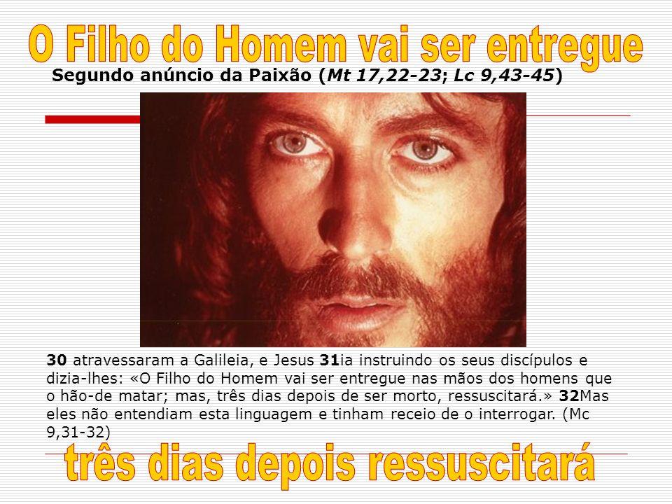 30 atravessaram a Galileia, e Jesus 31ia instruindo os seus discípulos e dizia-lhes: «O Filho do Homem vai ser entregue nas mãos dos homens que o hão-
