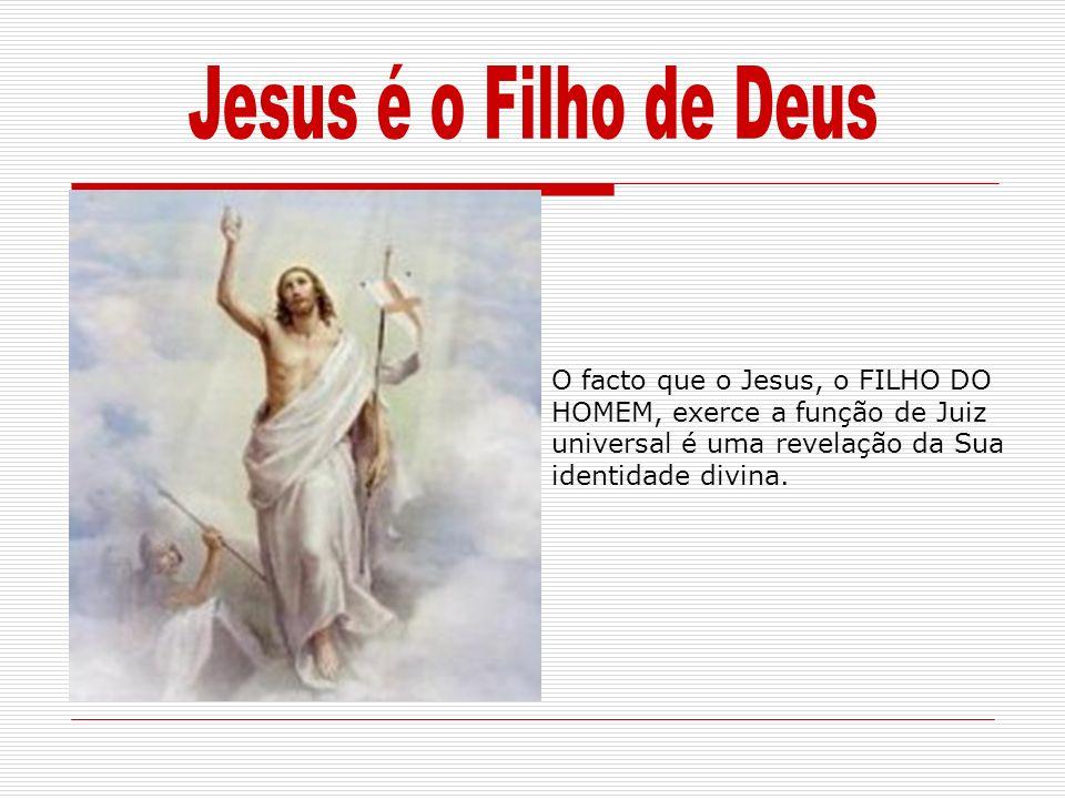 O facto que o Jesus, o FILHO DO HOMEM, exerce a função de Juiz universal é uma revelação da Sua identidade divina.