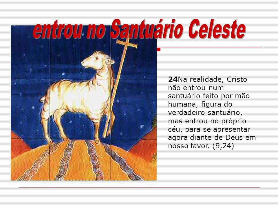 24Na realidade, Cristo não entrou num santuário feito por mão humana, figura do verdadeiro santuário, mas entrou no próprio céu, para se apresentar ag