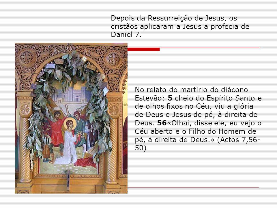 Depois da Ressurreição de Jesus, os cristãos aplicaram a Jesus a profecia de Daniel 7. No relato do martírio do diácono Estevão: 5 cheio do Espírito S