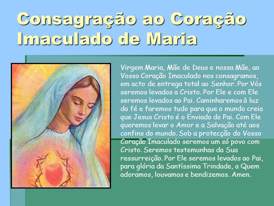 Consagração ao Coração Imaculado de Maria Virgem Maria, Mãe de Deus e nossa Mãe, ao Vosso Coração Imaculado nos consagramos, em acto de entrega total