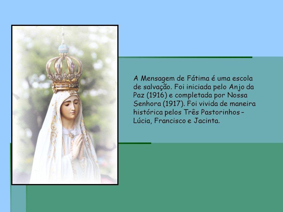 A Mensagem de Fátima é uma escola de salvação. Foi iniciada pelo Anjo da Paz (1916) e completada por Nossa Senhora (1917). Foi vivida de maneira histó