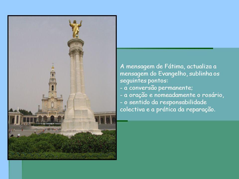 A mensagem de Fátima, actualiza a mensagem do Evangelho, sublinha os seguintes pontos: - a conversão permanente; - a oração e nomeadamente o rosário,