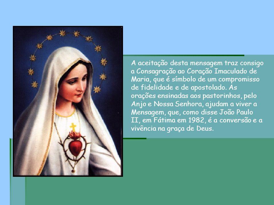 A aceitação desta mensagem traz consigo a Consagração ao Coração Imaculado de Maria, que é símbolo de um compromisso de fidelidade e de apostolado. As