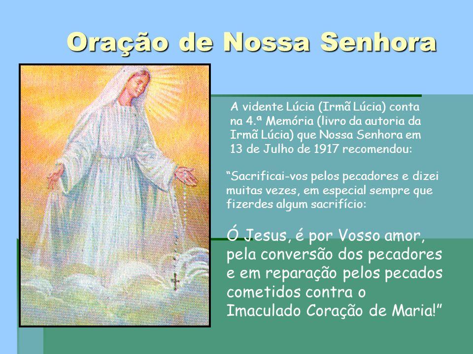 Oração de Nossa Senhora A vidente Lúcia (Irmã Lúcia) conta na 4.ª Memória (livro da autoria da Irmã Lúcia) que Nossa Senhora em 13 de Julho de 1917 re