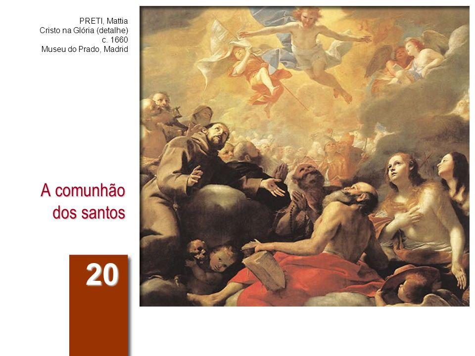 A comunhão dos santos 20 PRETI, Mattia Cristo na Glória (detalhe) c. 1660 Museu do Prado, Madrid