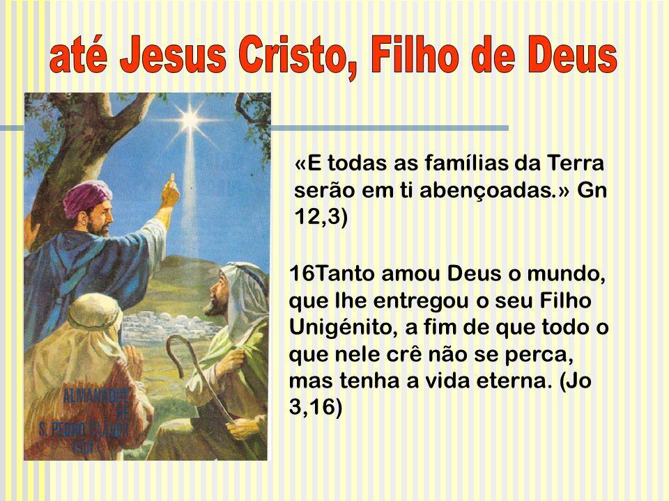 «E todas as famílias da Terra serão em ti abençoadas.» Gn 12,3) 16Tanto amou Deus o mundo, que lhe entregou o seu Filho Unigénito, a fim de que todo o