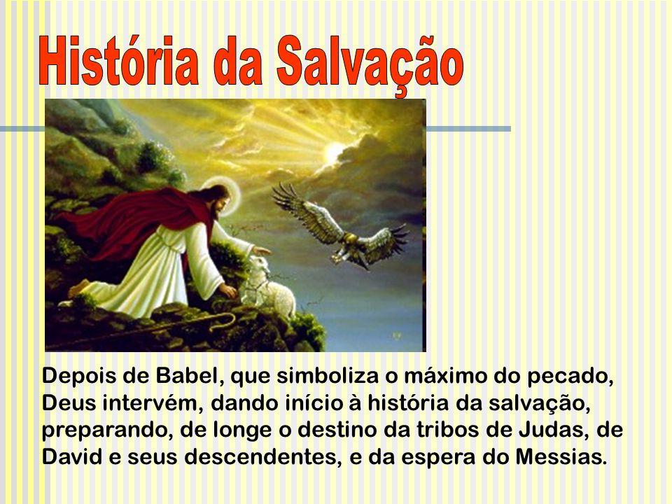 Depois de Babel, que simboliza o máximo do pecado, Deus intervém, dando início à história da salvação, preparando, de longe o destino da tribos de Jud