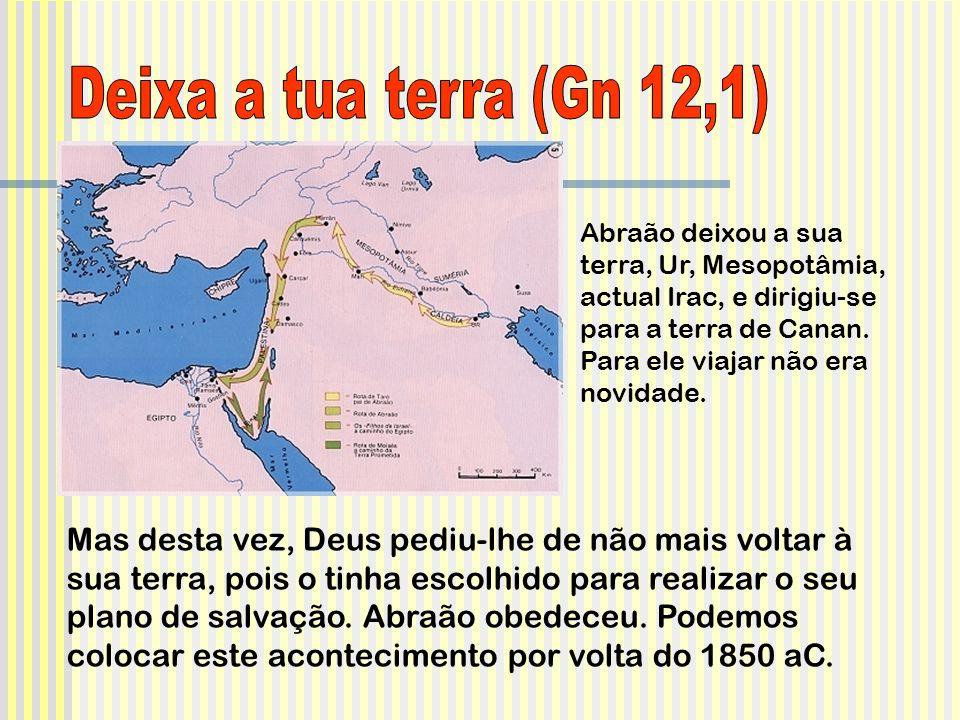 Abraão deixou a sua terra, Ur, Mesopotâmia, actual Irac, e dirigiu-se para a terra de Canan. Para ele viajar não era novidade. Mas desta vez, Deus ped