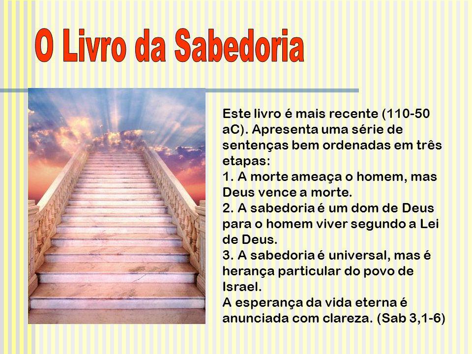 Este livro é mais recente (110-50 aC). Apresenta uma série de sentenças bem ordenadas em três etapas: 1. A morte ameaça o homem, mas Deus vence a mort