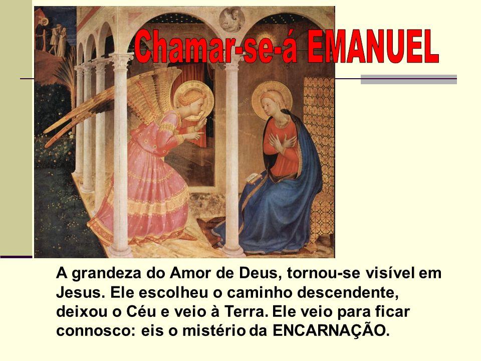 A grandeza do Amor de Deus, tornou-se visível em Jesus.