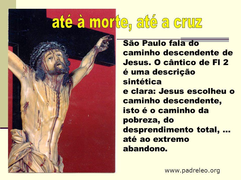 São Paulo fala do caminho descendente de Jesus. O cântico de Fl 2 é uma descrição sintética e clara: Jesus escolheu o caminho descendente, isto é o ca