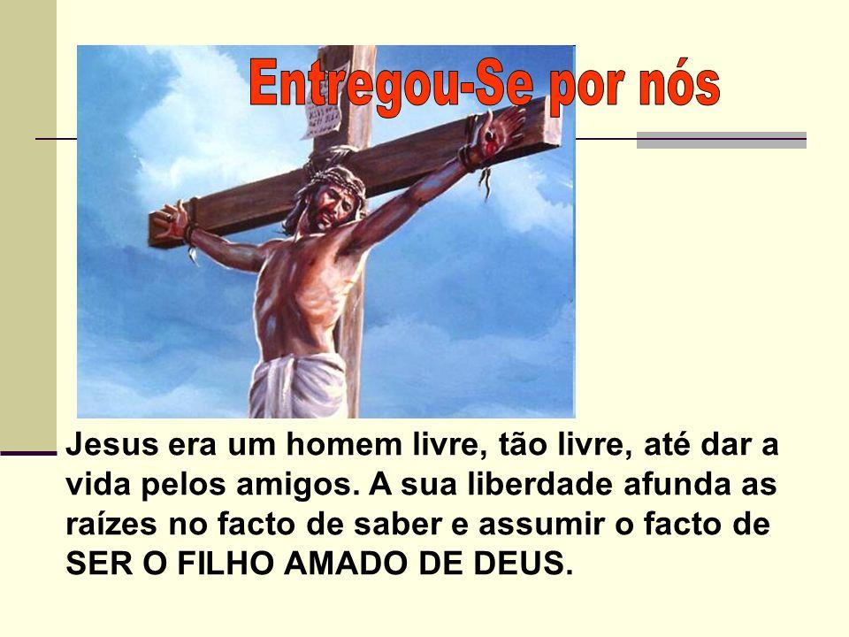 Jesus era um homem livre, tão livre, até dar a vida pelos amigos.