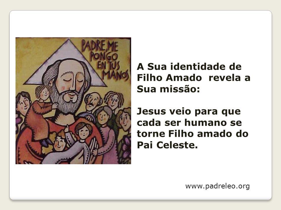 A Sua identidade de Filho Amado revela a Sua missão: Jesus veio para que cada ser humano se torne Filho amado do Pai Celeste. www.padreleo.org