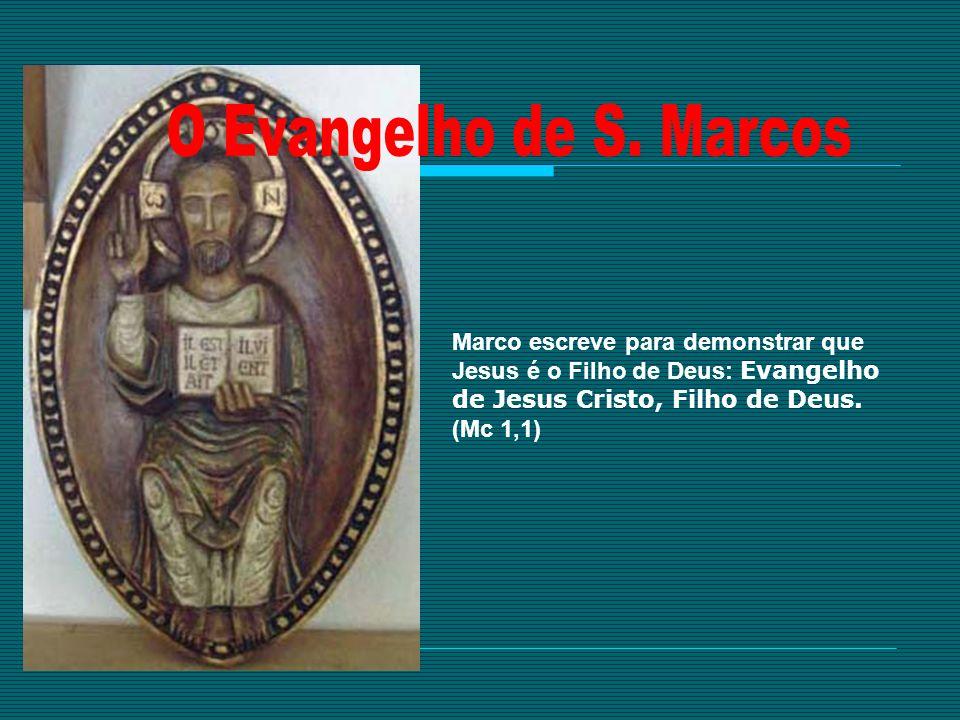 Marco escreve para demonstrar que Jesus é o Filho de Deus: Evangelho de Jesus Cristo, Filho de Deus. (Mc 1,1)