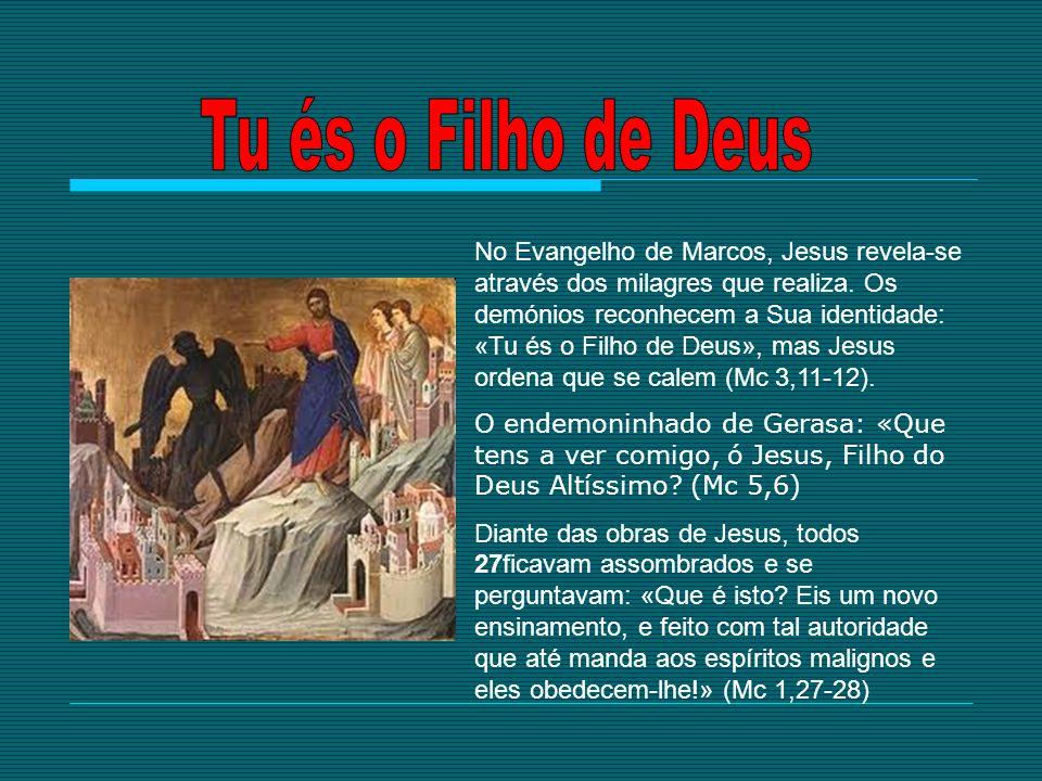 No Evangelho de Marcos, Jesus revela-se através dos milagres que realiza. Os demónios reconhecem a Sua identidade: «Tu és o Filho de Deus», mas Jesus