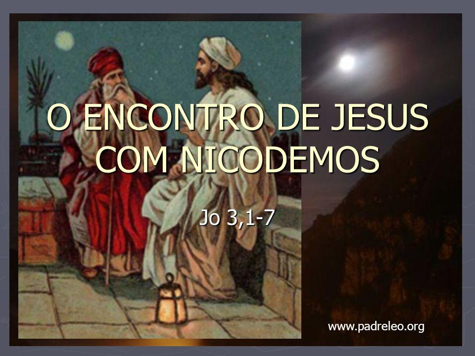 O ENCONTRO DE JESUS COM NICODEMOS Jo 3,1-7 www.padreleo.org