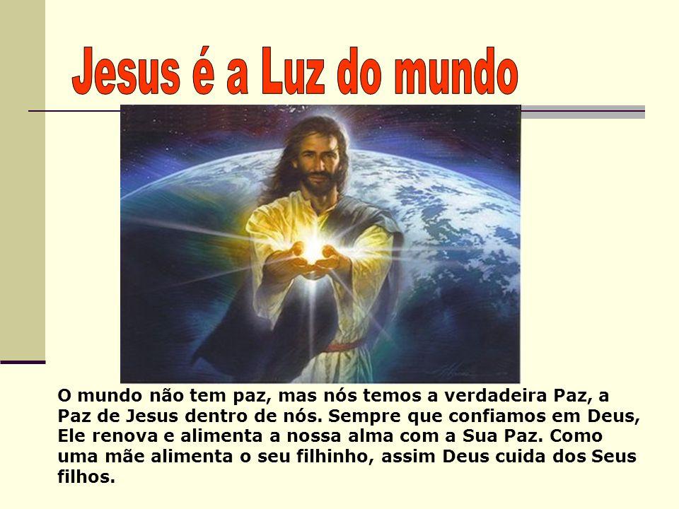 O mundo não tem paz, mas nós temos a verdadeira Paz, a Paz de Jesus dentro de nós. Sempre que confiamos em Deus, Ele renova e alimenta a nossa alma co