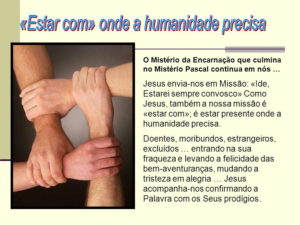 O Mistério da Encarnação que culmina no Mistério Pascal continua em nós … Jesus envia-nos em Missão: «Ide, Estarei sempre convosco» Como Jesus, também