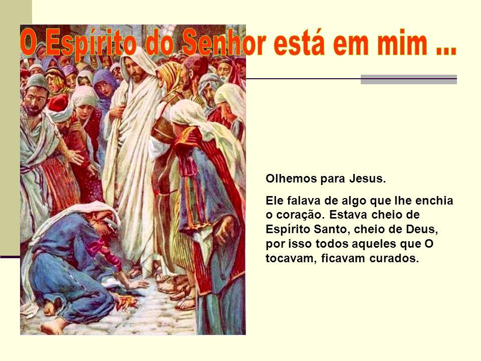 Olhemos para Jesus. Ele falava de algo que lhe enchia o coração. Estava cheio de Espírito Santo, cheio de Deus, por isso todos aqueles que O tocavam,