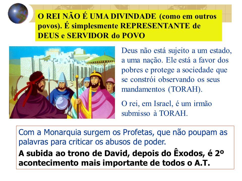 O REI NÃO É UMA DIVINDADE (como em outros povos). É simplesmente REPRESENTANTE de DEUS e SERVIDOR do POVO Com a Monarquia surgem os Profetas, que não