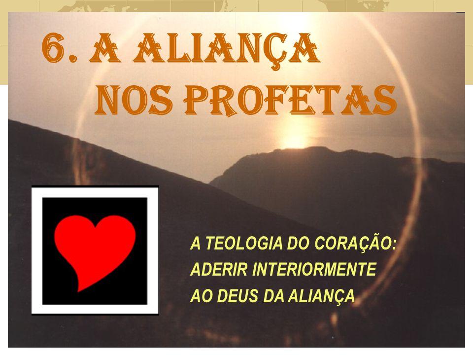 6. A ALIANÇA NOS PROFETAS A TEOLOGIA DO CORAÇÃO: ADERIR INTERIORMENTE AO DEUS DA ALIANÇA