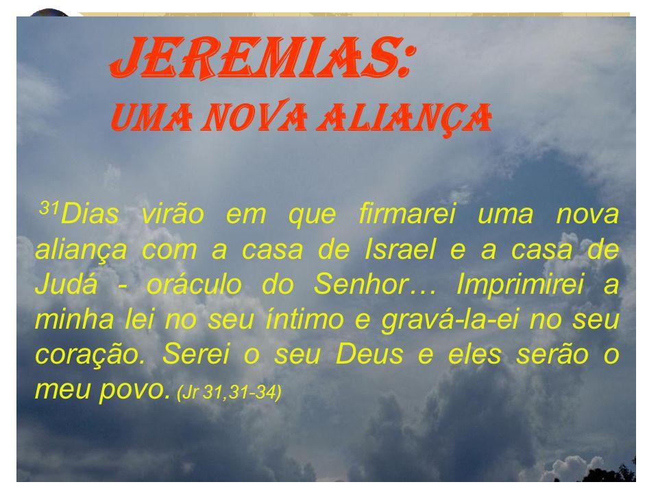 31 Dias virão em que firmarei uma nova aliança com a casa de Israel e a casa de Judá - oráculo do Senhor… Imprimirei a minha lei no seu íntimo e gravá