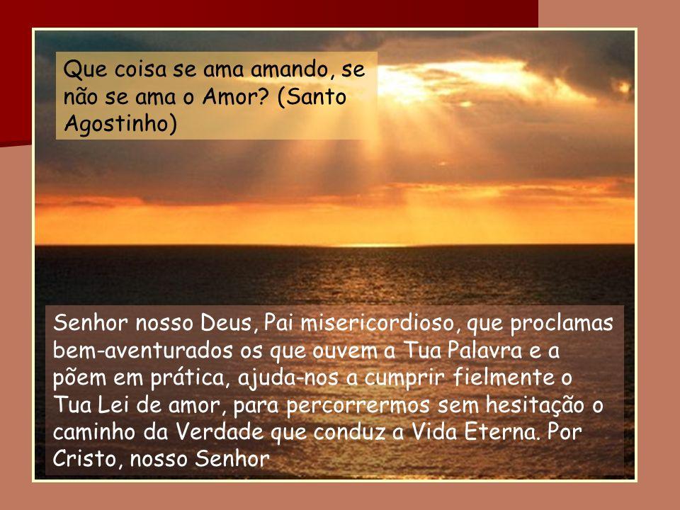 Senhor nosso Deus, Pai misericordioso, que proclamas bem-aventurados os que ouvem a Tua Palavra e a põem em prática, ajuda-nos a cumprir fielmente o T