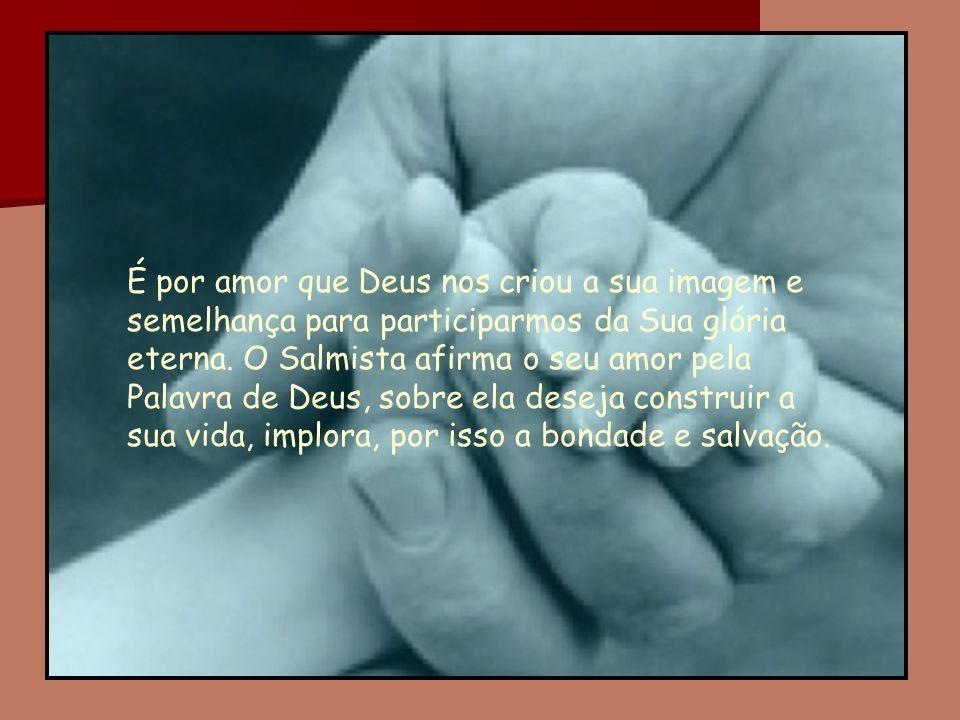 41Desça sobre mim, Senhor, a tua bondade; salva-me, segundo a tua promessa!