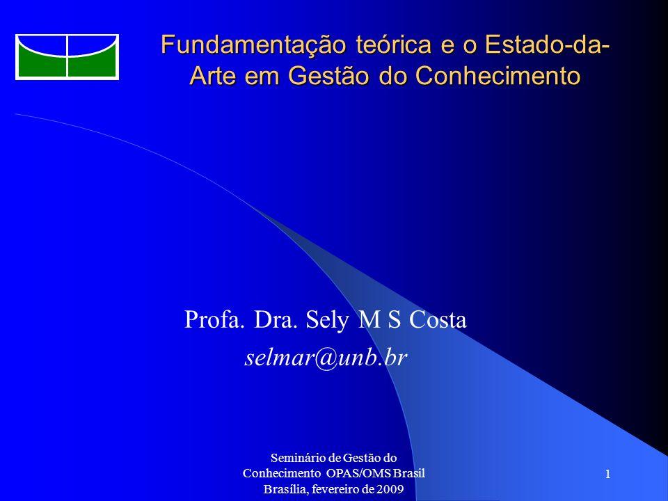 Seminário de Gestão do Conhecimento OPAS/OMS Brasil Brasília, fevereiro de 2009 1 Fundamentação teórica e o Estado-da- Arte em Gestão do Conhecimento