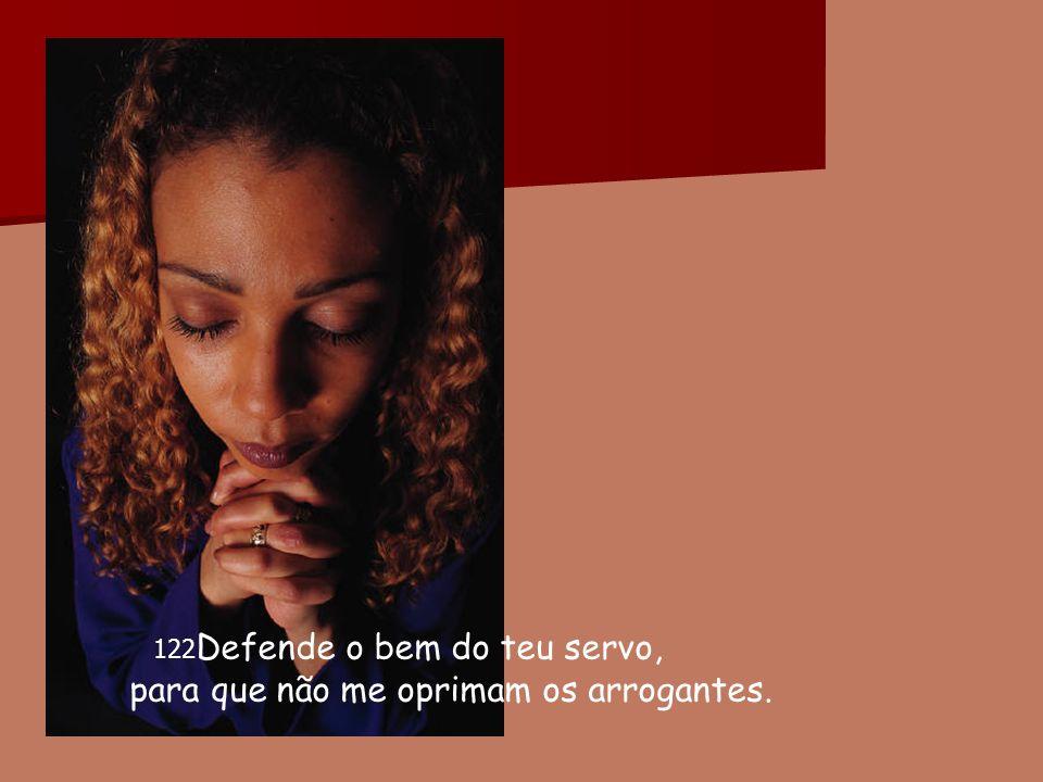 123 Os meus olhos consomem-se à espera da tua ajuda e do cumprimento da tua promessa, pela tua justiça.