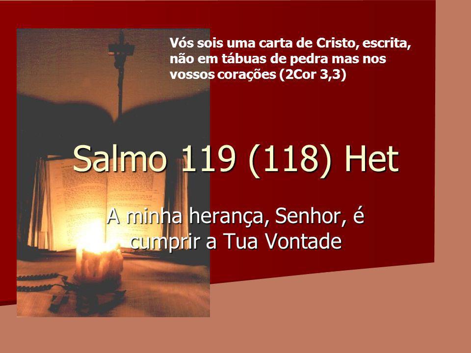 Salmo 119 (118) Het A minha herança, Senhor, é cumprir a Tua Vontade Vós sois uma carta de Cristo, escrita, não em tábuas de pedra mas nos vossos cora