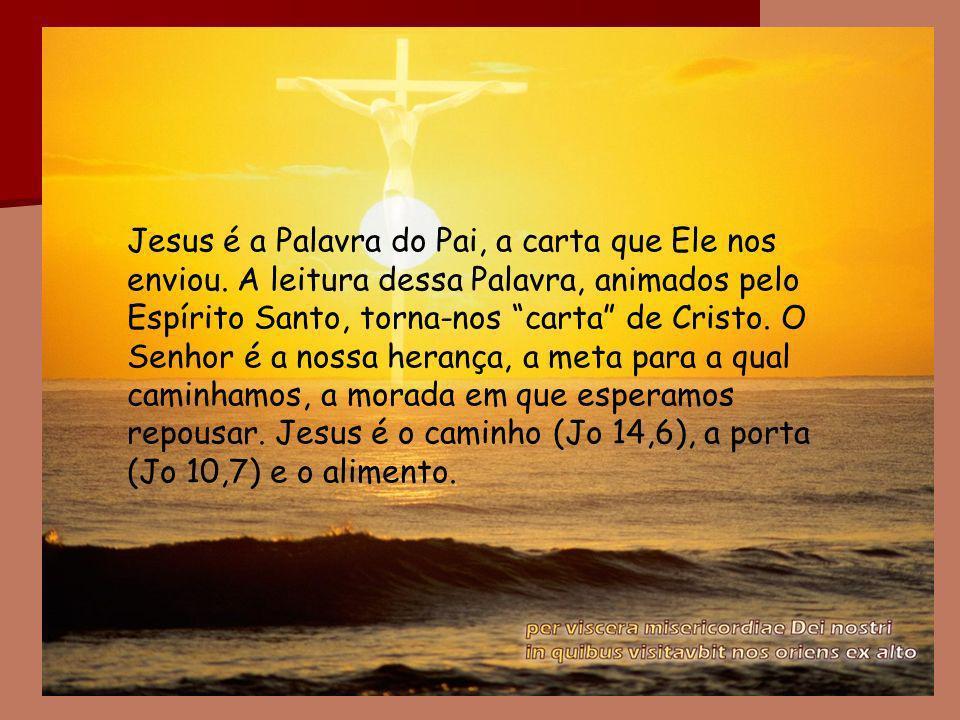 Jesus é a Palavra do Pai, a carta que Ele nos enviou. A leitura dessa Palavra, animados pelo Espírito Santo, torna-nos carta de Cristo. O Senhor é a n