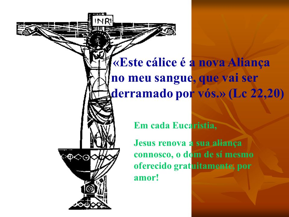 «Este cálice é a nova Aliança no meu sangue, que vai ser derramado por vós.» (Lc 22,20) Em cada Eucaristia, Jesus renova a sua aliança connosco, o dom