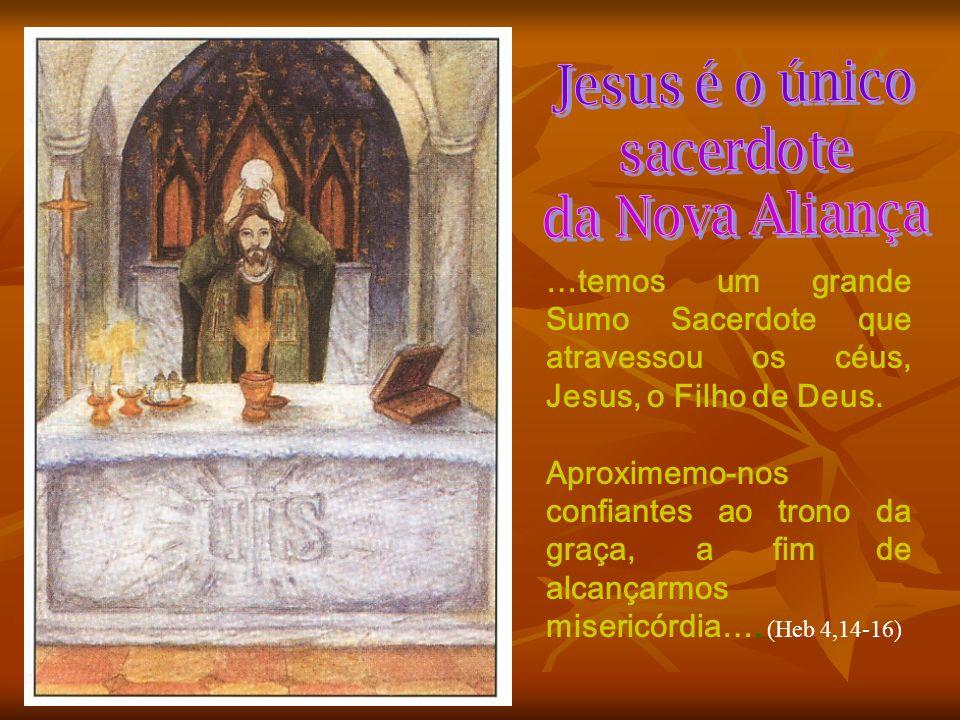 …temos um grande Sumo Sacerdote que atravessou os céus, Jesus, o Filho de Deus. Aproximemo-nos confiantes ao trono da graça, a fim de alcançarmos mise