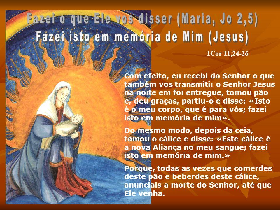 1Cor 11,24-26 Com efeito, eu recebi do Senhor o que também vos transmiti: o Senhor Jesus na noite em foi entregue, tomou pão e, deu graças, partiu-o e