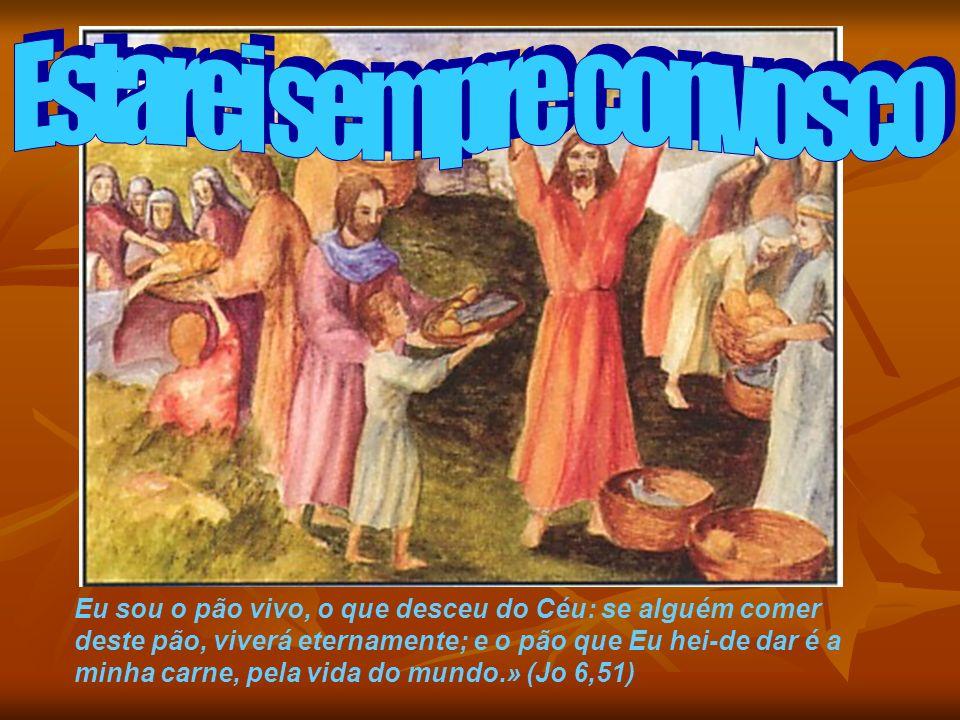 Eu sou o pão vivo, o que desceu do Céu: se alguém comer deste pão, viverá eternamente; e o pão que Eu hei-de dar é a minha carne, pela vida do mundo.»