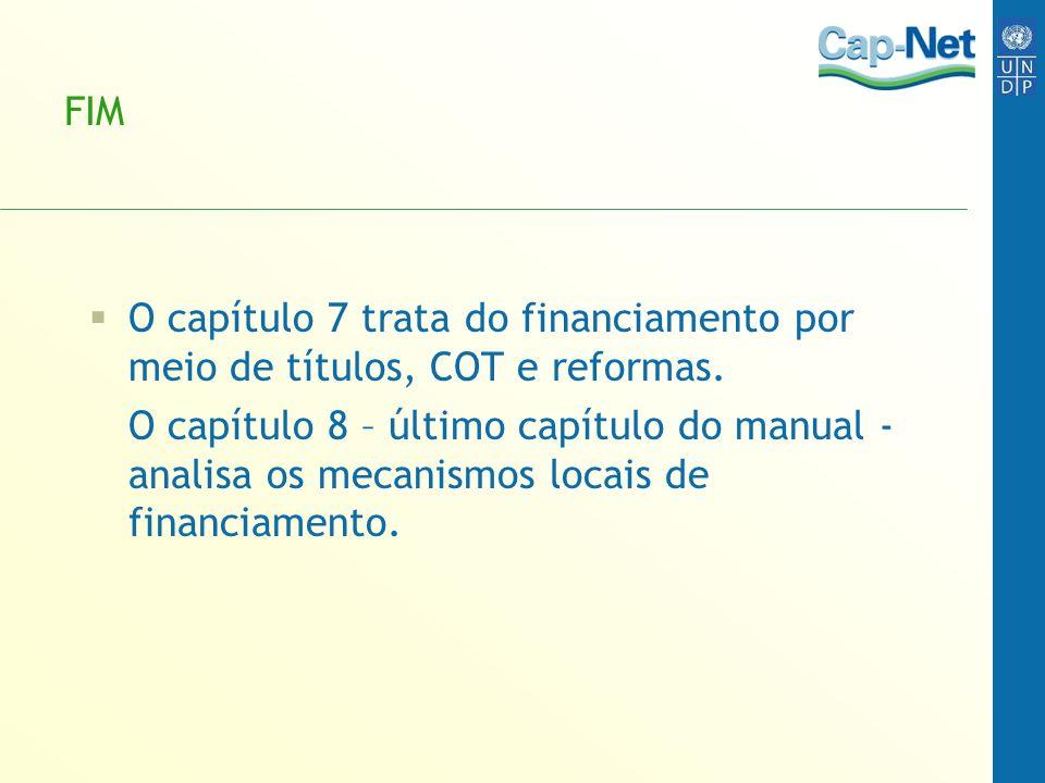 FIM O capítulo 7 trata do financiamento por meio de títulos, COT e reformas.