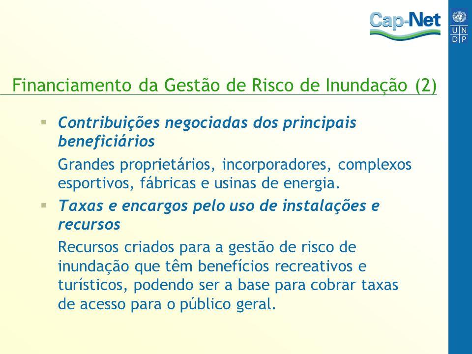 Financiamento da Gestão de Risco de Inundação (2) Contribuições negociadas dos principais beneficiários Grandes proprietários, incorporadores, complexos esportivos, fábricas e usinas de energia.